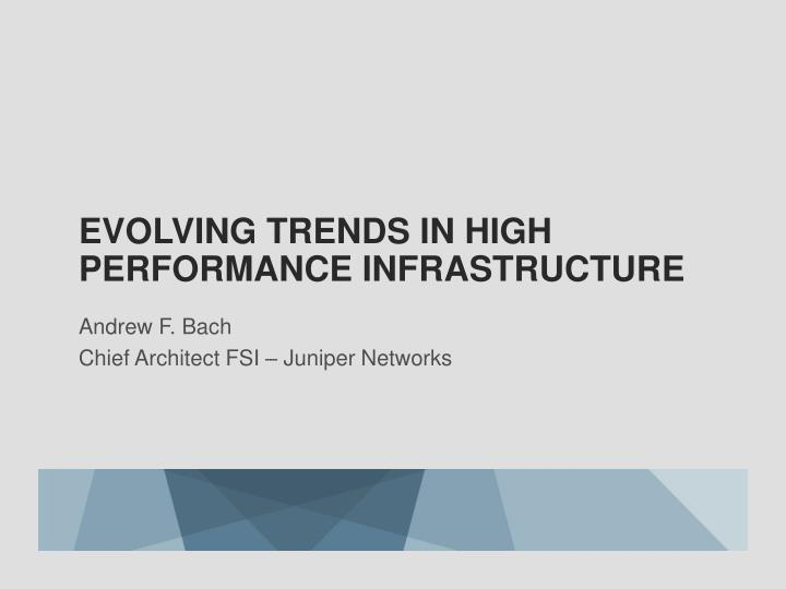 Evolving trends in high performance infrastructure