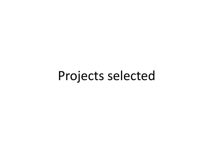Projects selected