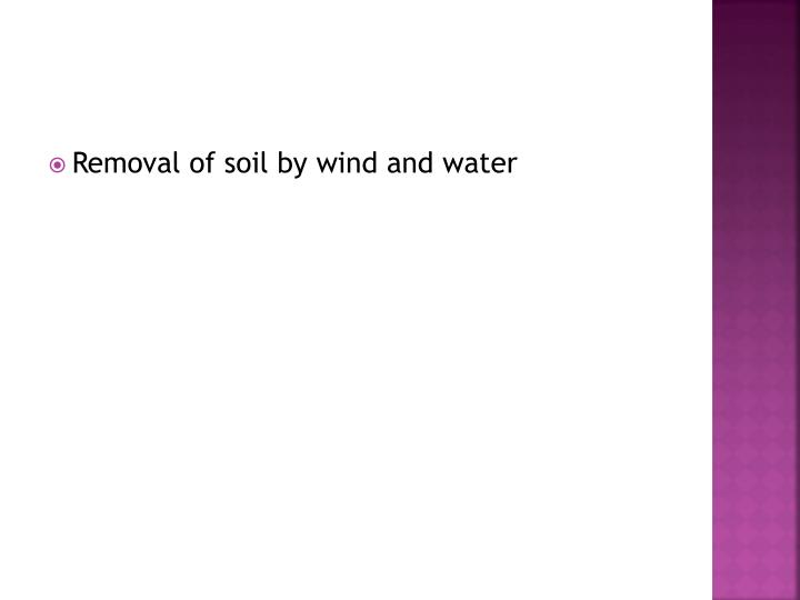 Removal of soil by wind and water