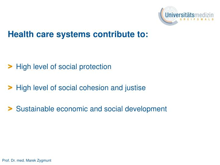Health care systems contribute to: