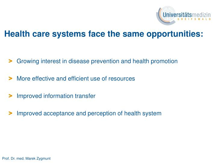 Health care systems face the same opportunities: