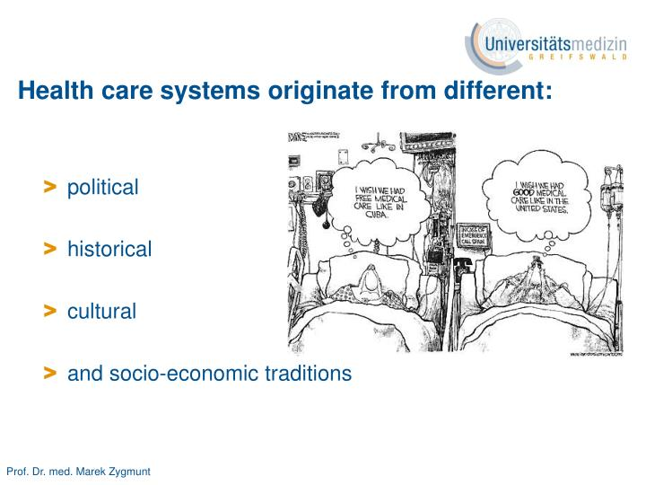 Health care systems originate from different:
