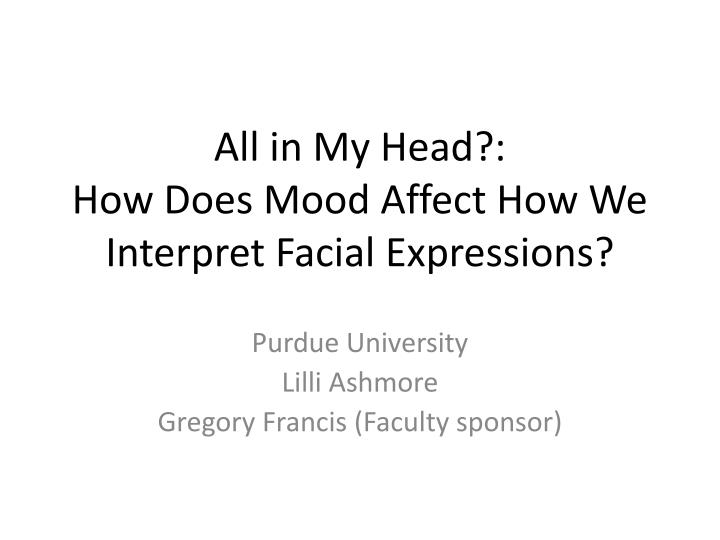 All in my head how does mood affect how we interpret facial expressions