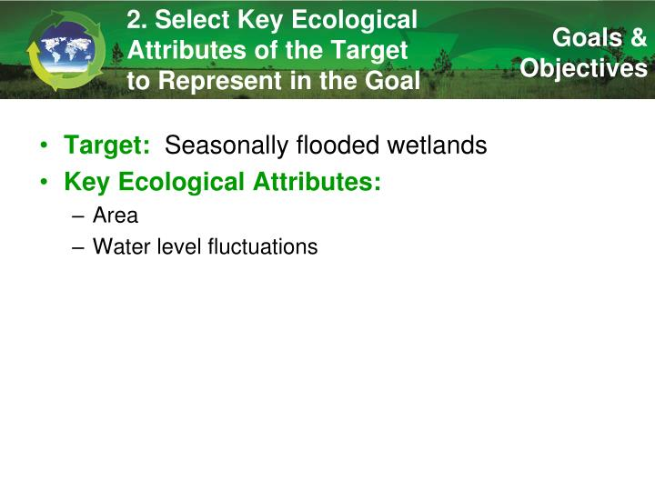 2. Select Key Ecological Attributes of the Target to Represent in the Goal