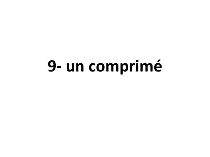 9- un comprimé