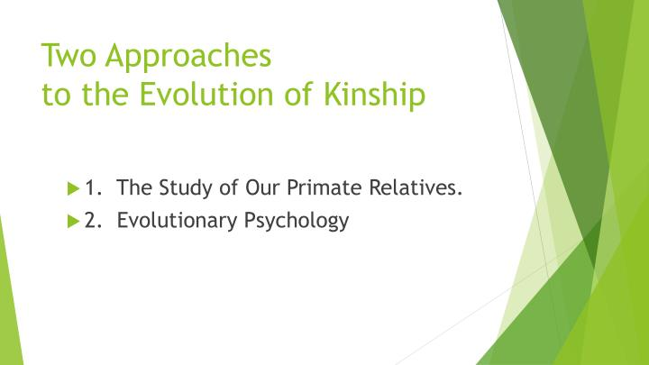 Two approaches to the evolution of kinship