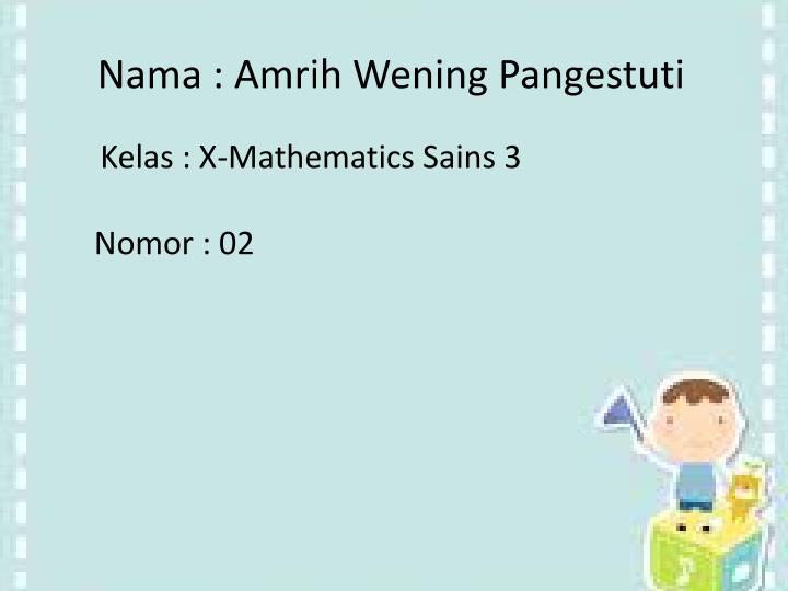 Nama : Amrih Wening Pangestuti