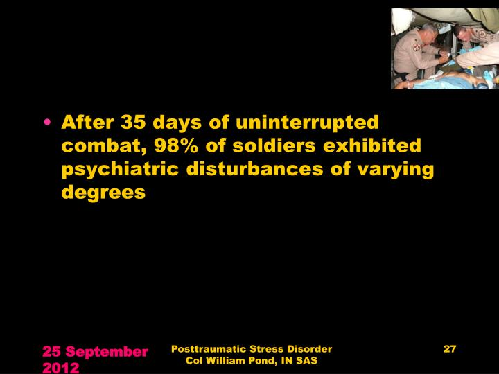 After 35 days of uninterrupted combat, 98% of soldiers exhibited psychiatric disturbances of varying degrees