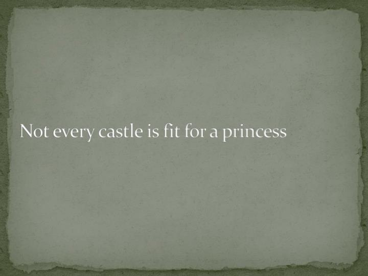 Not every castle is fit for a princess