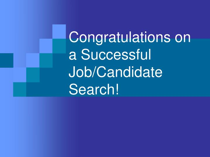 Congratulations on a Successful Job/Candidate Search!