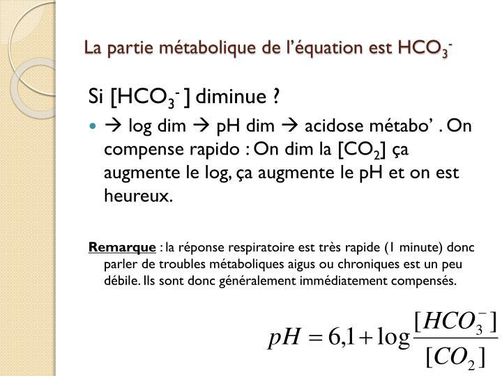 La partie métabolique de l'équation est HCO