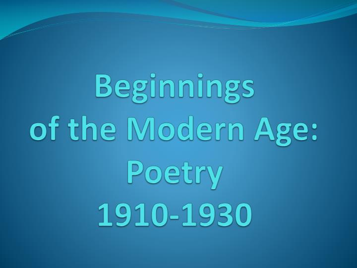 Beginnings of the modern age poetry 1910 1930