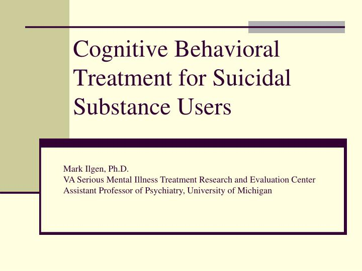 Cognitive behavioral treatment for suicidal substance users