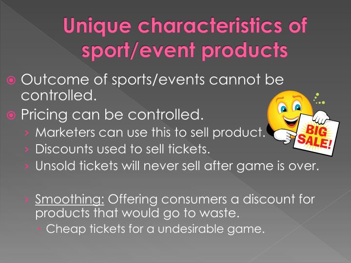 Unique characteristics of sport/event products