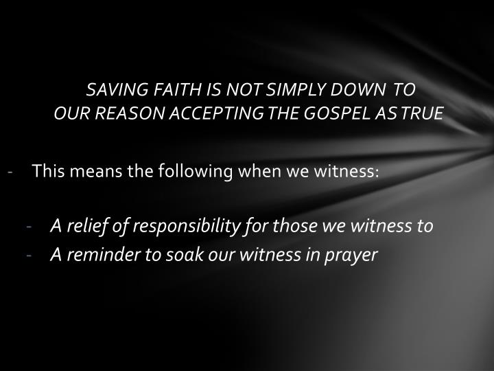 SAVING FAITH IS NOT SIMPLY DOWN  TO