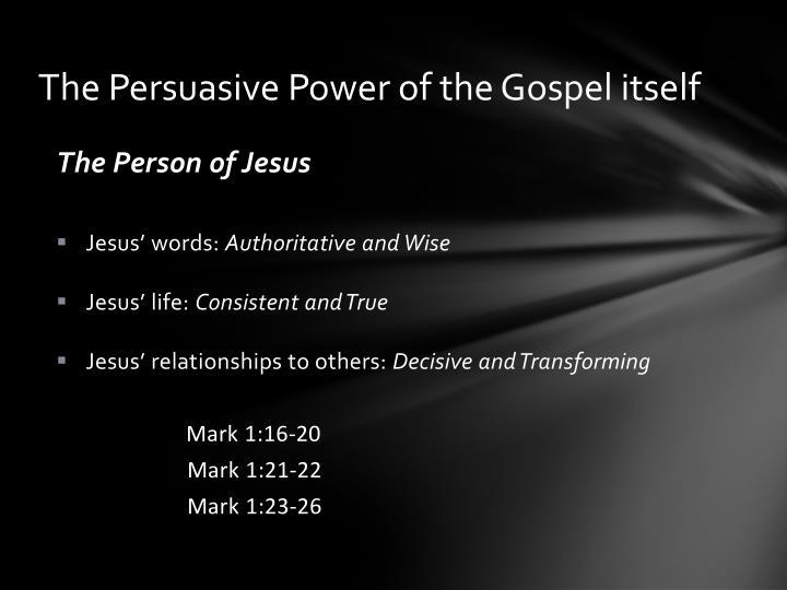 The Persuasive Power of the Gospel itself