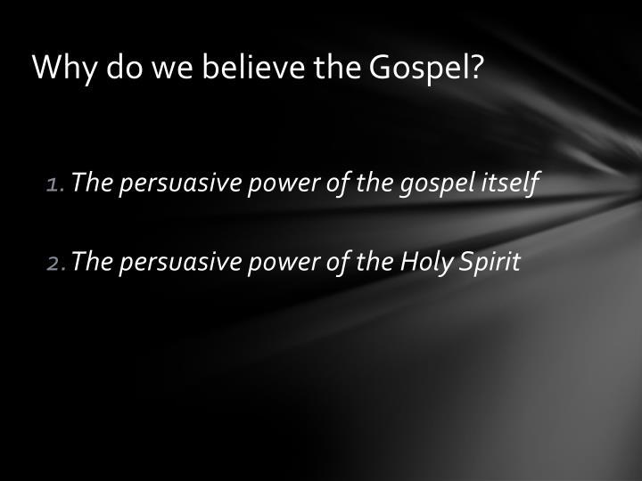 Why do we believe the Gospel?