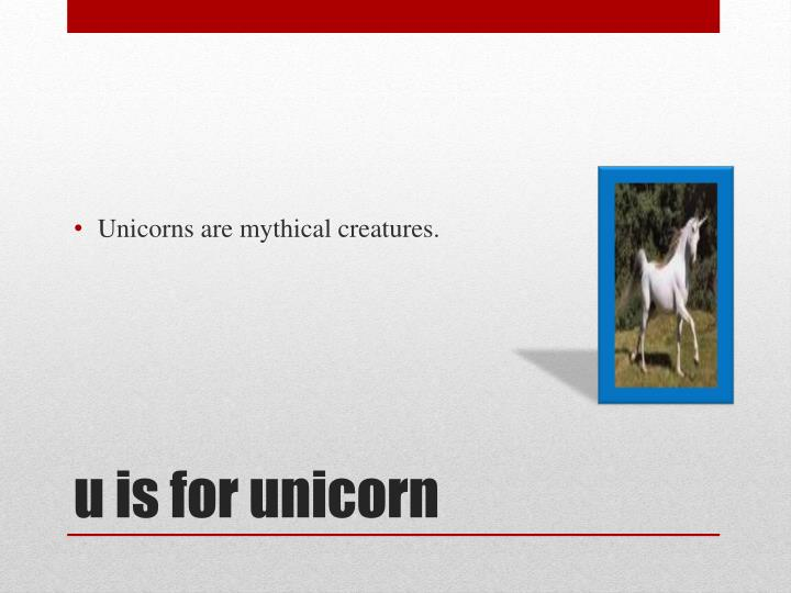 Unicorns are mythical creatures.