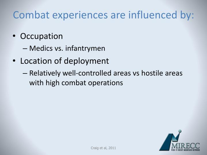 Combat experiences are influenced by: