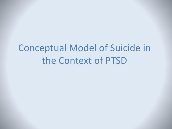 Conceptual Model of Suicide in the Context of PTSD
