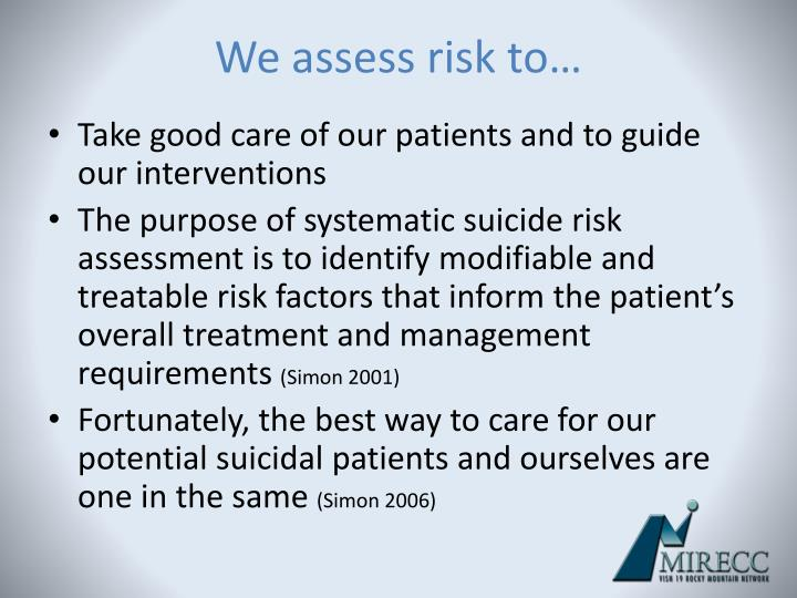 We assess risk to…