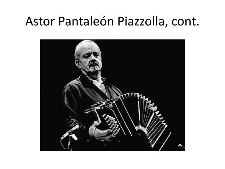 Astor Pantaleón Piazzolla, cont.