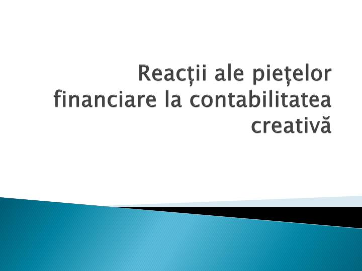 Reac ii ale pie elor financiare la contabilitatea creativ
