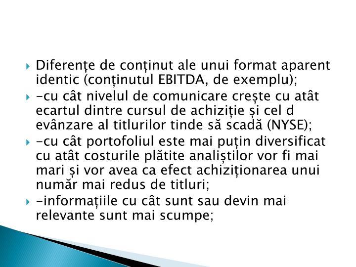 Diferențe de conținut ale unui format aparent identic (conținutul EBITDA, de exemplu);
