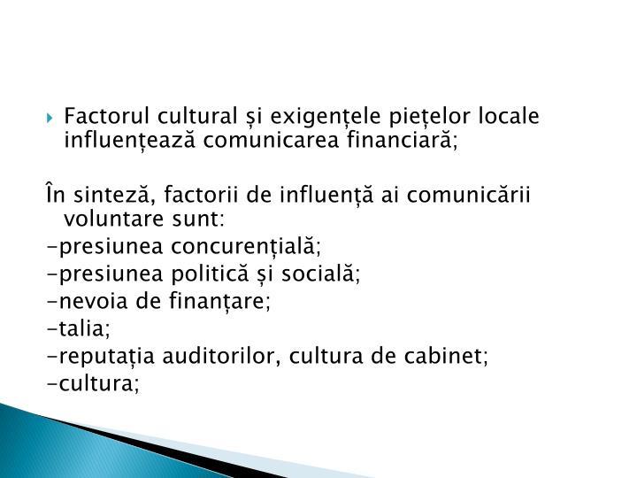 Factorul cultural și exigențele piețelor locale influențează comunicarea financiară;