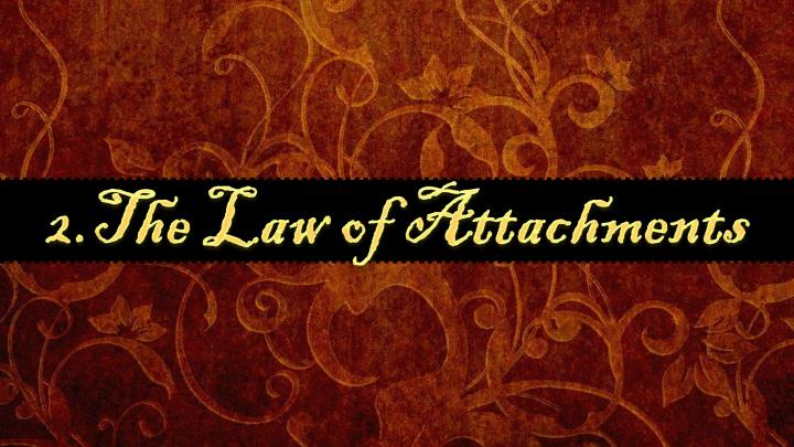 2.The Law of Attachments