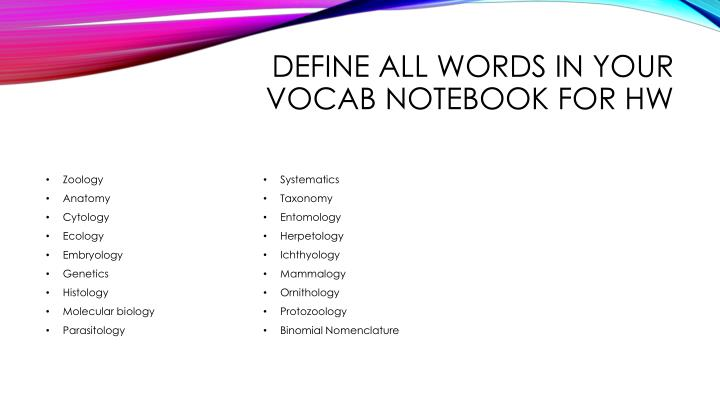 Define all words in your vocab notebook for hw