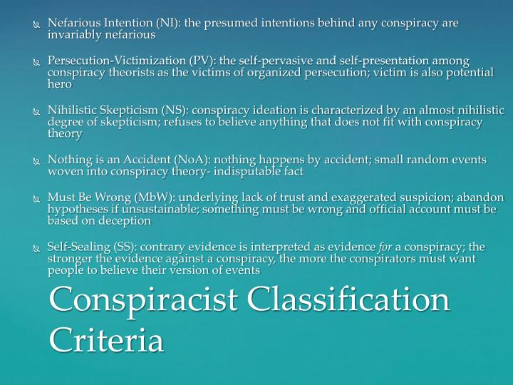 Nefarious Intention (NI): the presumed intentions behind any conspiracy are invariably nefarious