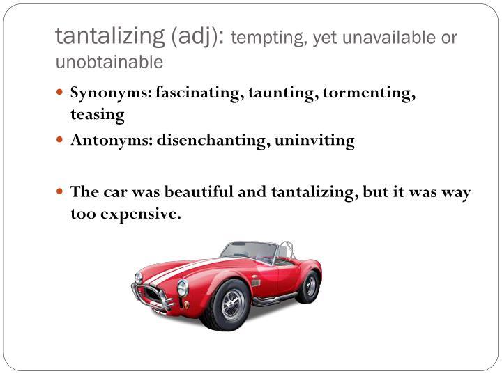 tantalizing (