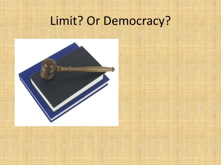 Limit? Or Democracy?