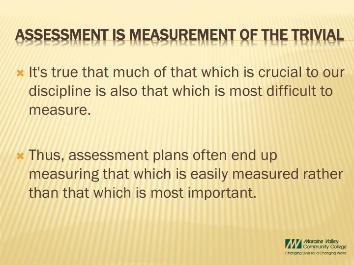 It's true that much of that which is crucial to our discipline is also that which is most difficult to measure.