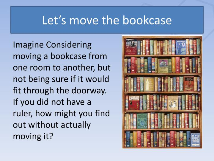 Let's move the bookcase