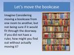 let s move the bookcase