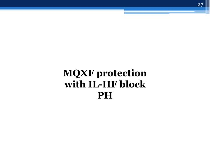 MQXF protection with IL-HF block PH