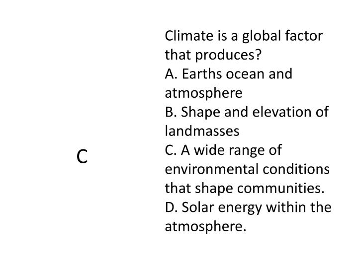 Climate is a global factor that produces?