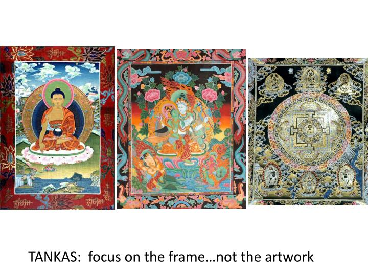 TANKAS:  focus on the frame…not the artwork
