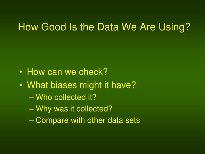 How Good Is the Data We Are Using?