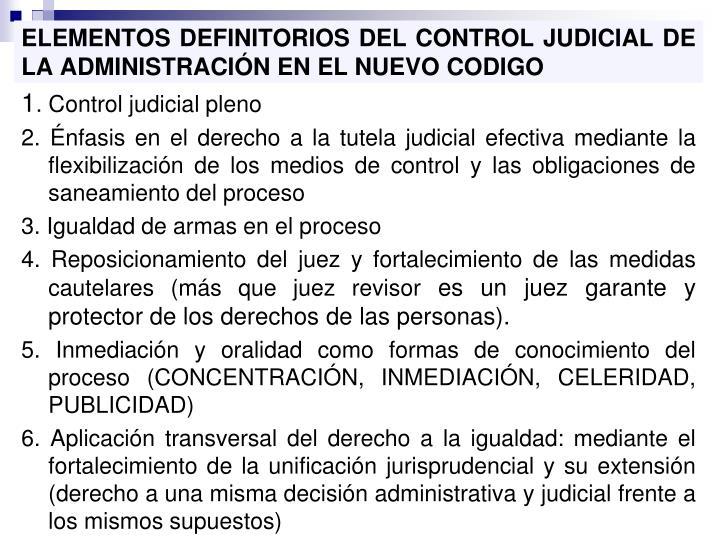 ELEMENTOS DEFINITORIOS DEL CONTROL JUDICIAL DE LA ADMINISTRACIÓN EN EL NUEVO CODIGO