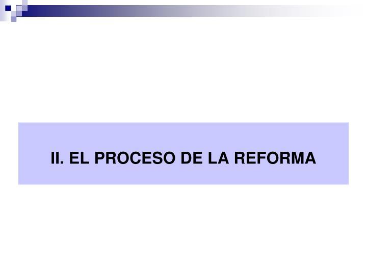 II. EL PROCESO DE LA REFORMA