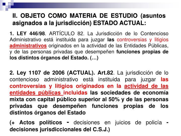 II. OBJETO COMO MATERIA DE ESTUDIO (asuntos asignados a la jurisdicción) ESTADO ACTUAL:
