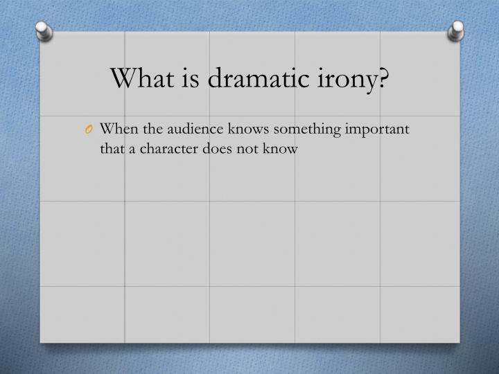 What is dramatic irony?