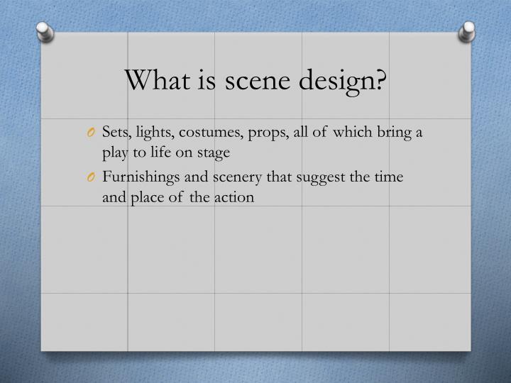 What is scene design?