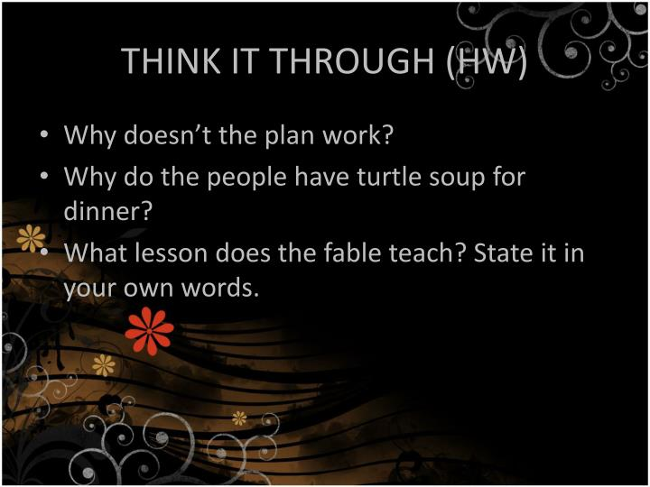 THINK IT THROUGH (HW)
