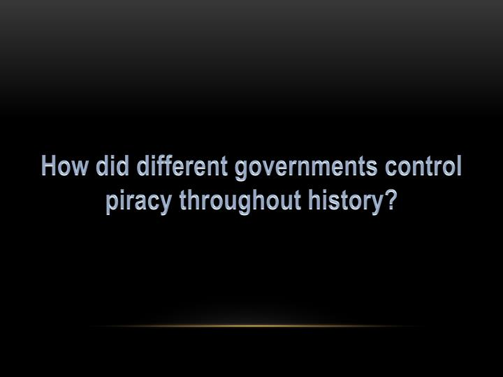 How did different governments control piracy throughout history