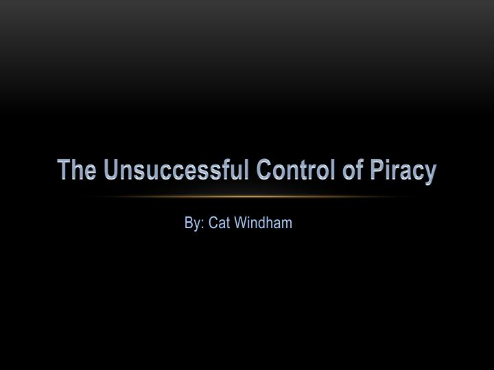 The unsuccessful control of piracy
