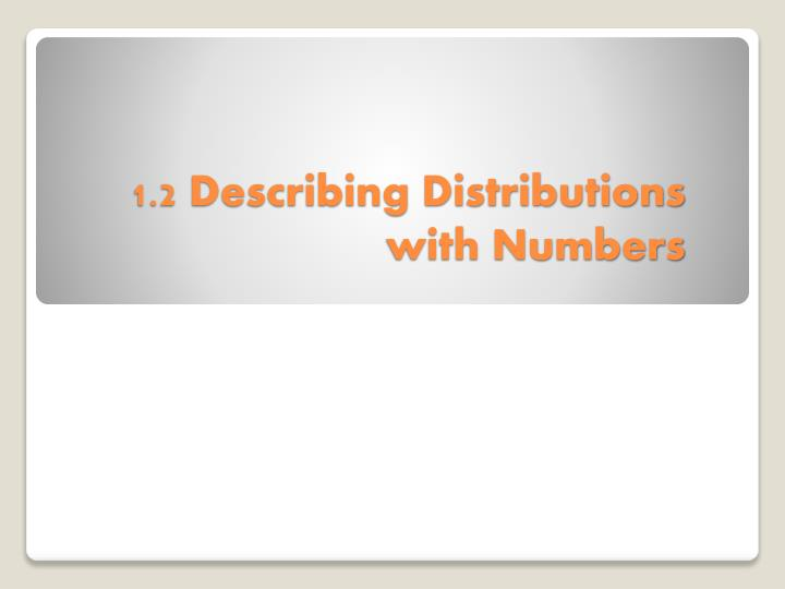 1 2 describing distributions with numbers